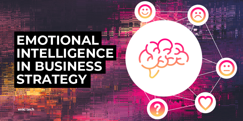 Brands are Bringing Emotional Intelligence to Their Business Strategy