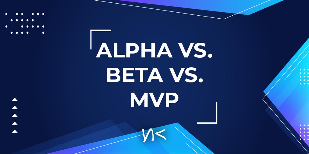 Software: Alpha vs. Beta vs. MVP